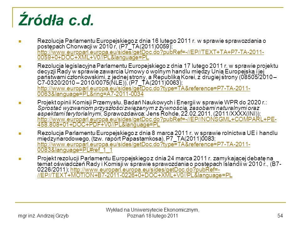 Źródła c.d. Rezolucja Parlamentu Europejskiego z dnia 16 lutego 2011 r. w sprawie sprawozdania o postępach Chorwacji w 2010 r, (P7_TA(2011)0059); http