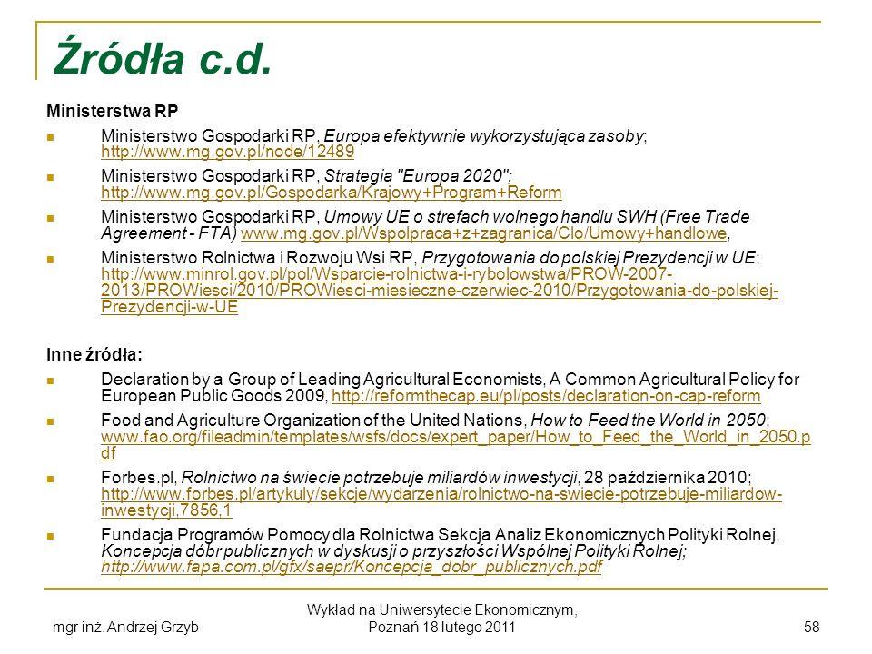 Źródła c.d. Ministerstwa RP Ministerstwo Gospodarki RP, Europa efektywnie wykorzystująca zasoby; http://www.mg.gov.pl/node/12489 http://www.mg.gov.pl/