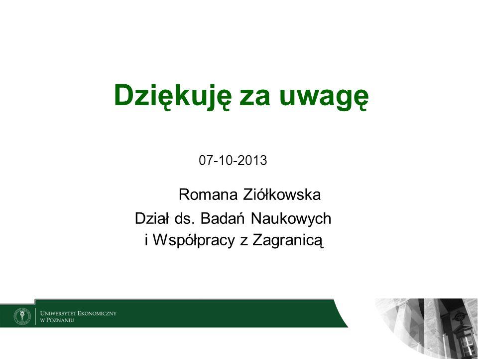 Dziękuję za uwagę 07-10-2013 Romana Ziółkowska Dział ds. Badań Naukowych i Współpracy z Zagranicą