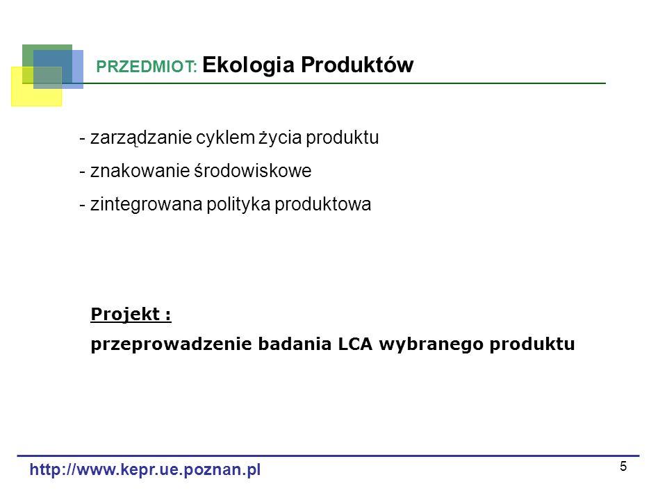 5 PRZEDMIOT: Ekologia Produktów - zarządzanie cyklem życia produktu - znakowanie środowiskowe - zintegrowana polityka produktowa Projekt : przeprowadz