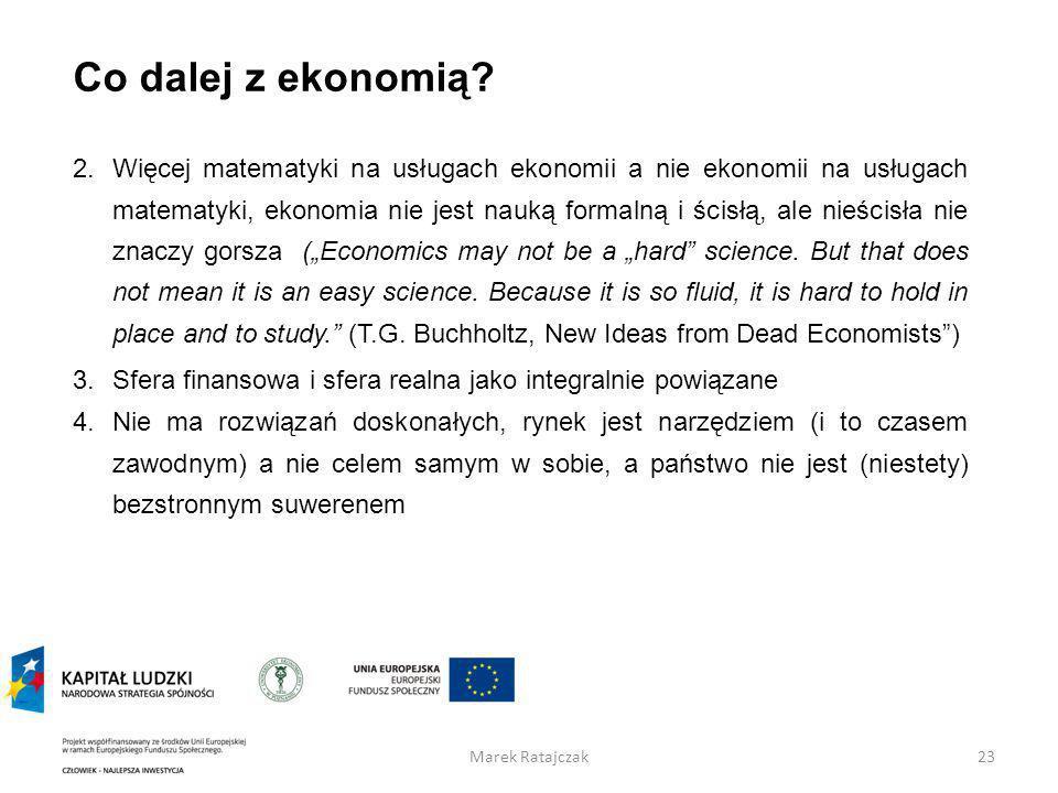 Co dalej z ekonomią? 2.Więcej matematyki na usługach ekonomii a nie ekonomii na usługach matematyki, ekonomia nie jest nauką formalną i ścisłą, ale ni
