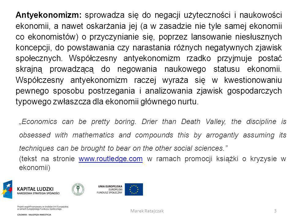 Marek Ratajczak3 Antyekonomizm: sprowadza się do negacji użyteczności i naukowości ekonomii, a nawet oskarżania jej (a w zasadzie nie tyle samej ekono