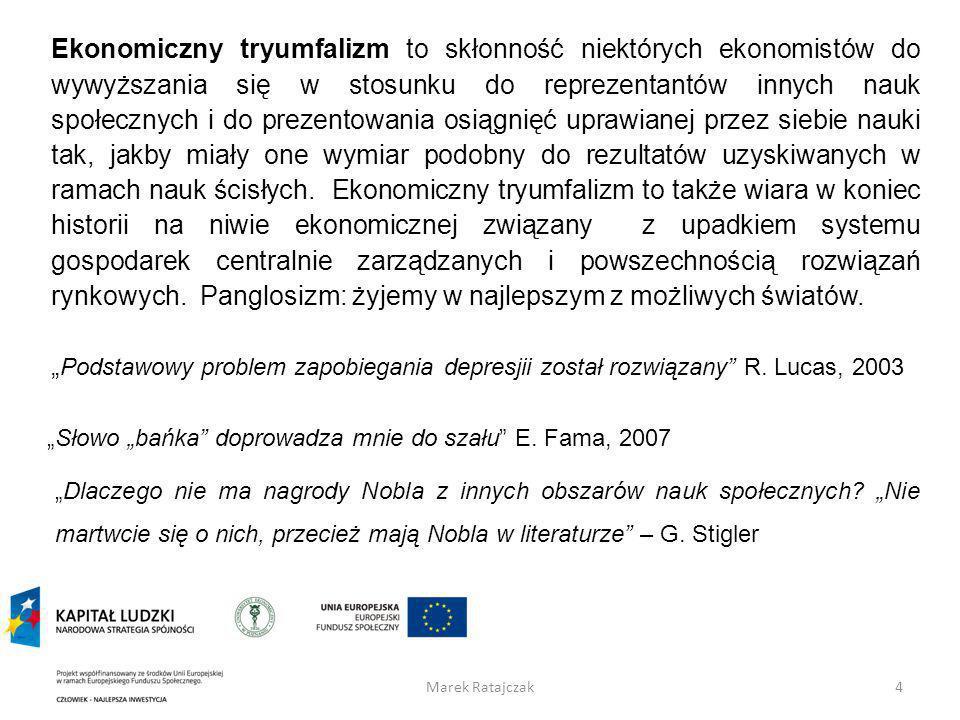 Marek Ratajczak4 Ekonomiczny tryumfalizm to skłonność niektórych ekonomistów do wywyższania się w stosunku do reprezentantów innych nauk społecznych i