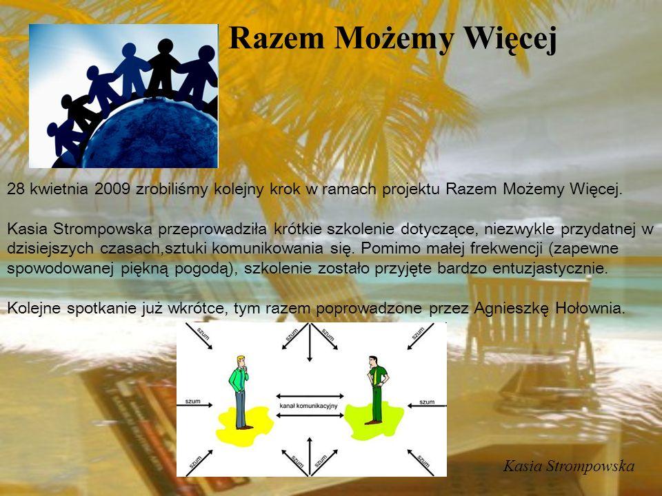 28 kwietnia 2009 zrobiliśmy kolejny krok w ramach projektu Razem Możemy Więcej. Kasia Strompowska przeprowadziła krótkie szkolenie dotyczące, niezwykl