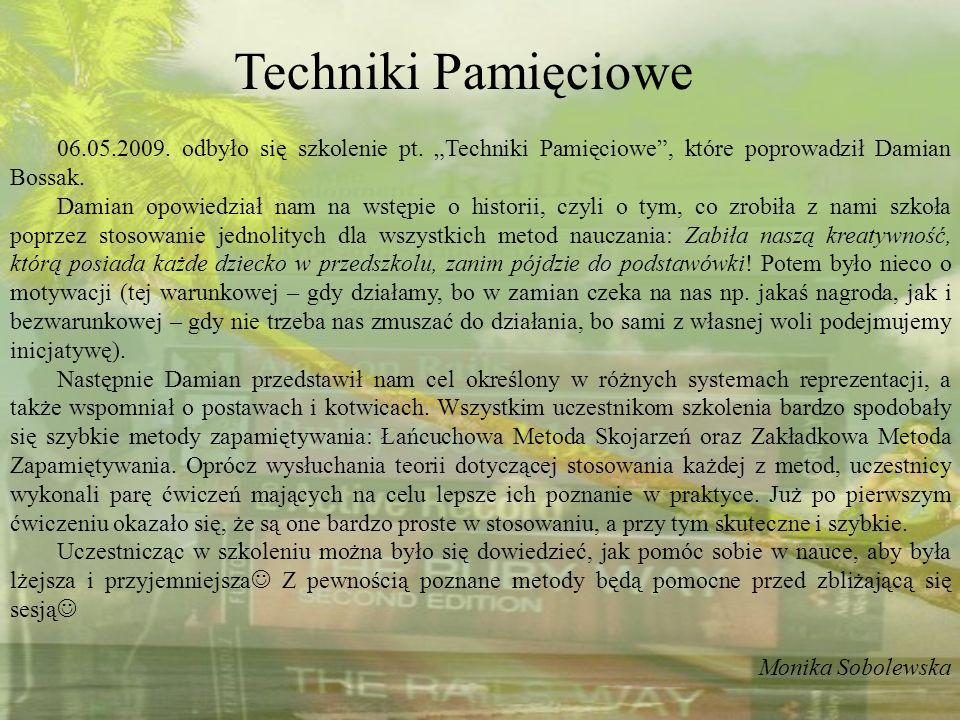06.05.2009. odbyło się szkolenie pt. Techniki Pamięciowe, które poprowadził Damian Bossak. Damian opowiedział nam na wstępie o historii, czyli o tym,