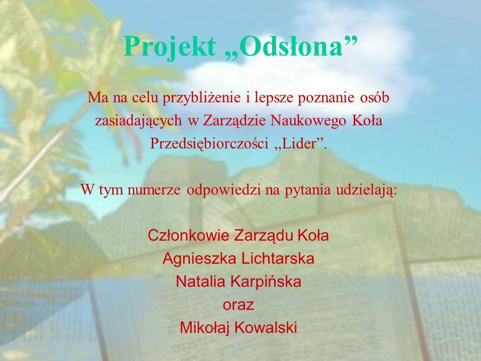 Projekt Odsłona Ma na celu przybliżenie i lepsze poznanie osób zasiadających w Zarządzie Naukowego Koła Przedsiębiorczości Lider. W tym numerze odpowi
