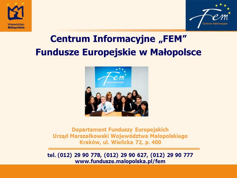 Centrum Informacyjne FEM Fundusze Europejskie w Małopolsce Departament Funduszy Europejskich Urząd Marszałkowski Województwa Małopolskiego Kraków, ul.