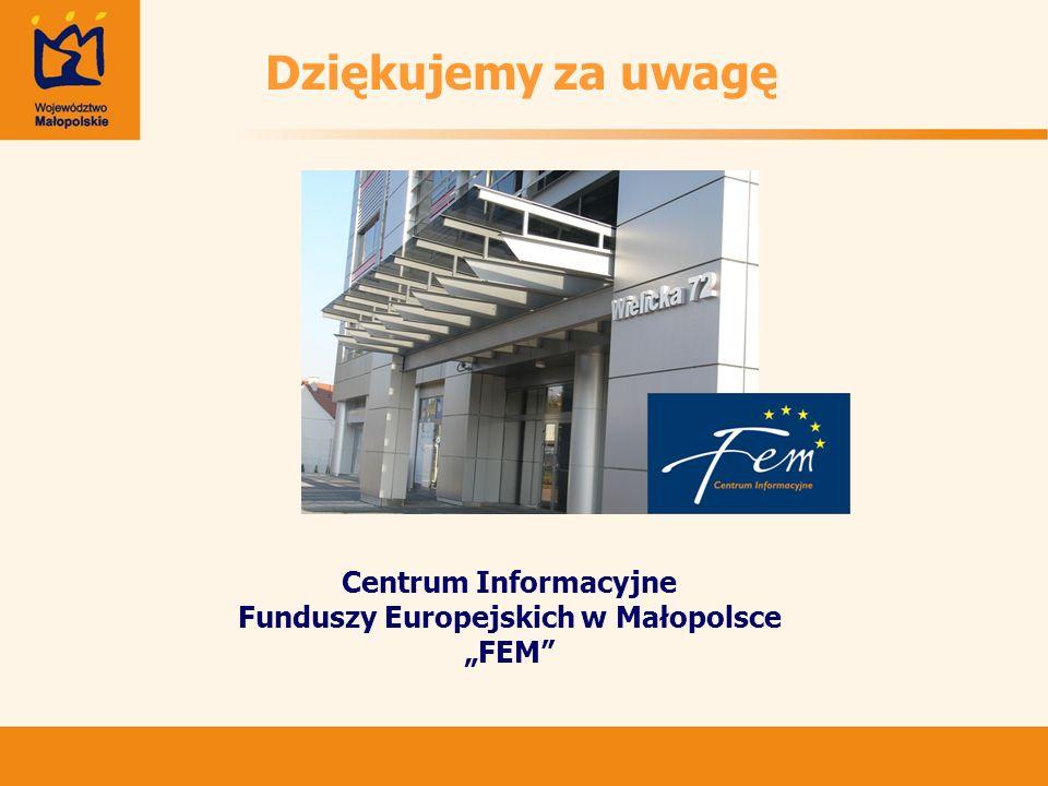 Centrum Informacyjne Funduszy Europejskich w Małopolsce FEM Dziękujemy za uwagę