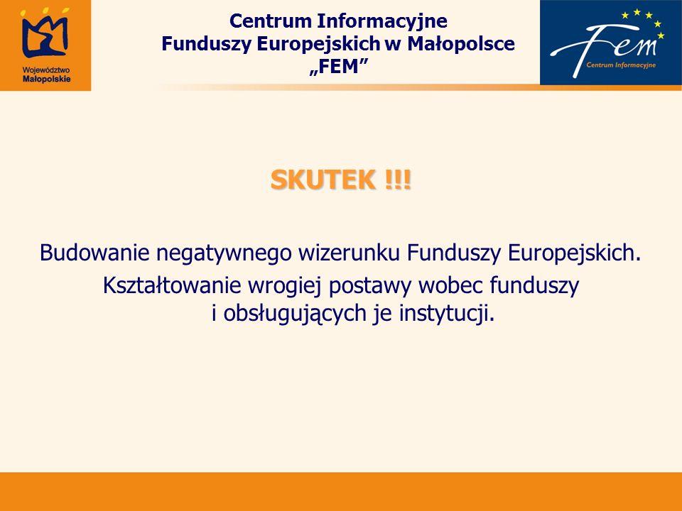 SKUTEK !!! Budowanie negatywnego wizerunku Funduszy Europejskich. Kształtowanie wrogiej postawy wobec funduszy i obsługujących je instytucji. Centrum