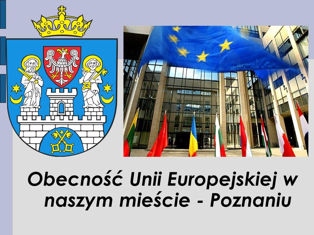 Obecność Unii Europejskiej w naszym mieście - Poznaniu
