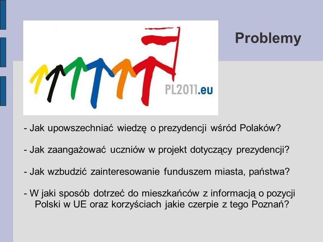 Problemy - Jak upowszechniać wiedzę o prezydencji wśród Polaków? - Jak zaangażować uczniów w projekt dotyczący prezydencji? - Jak wzbudzić zainteresow
