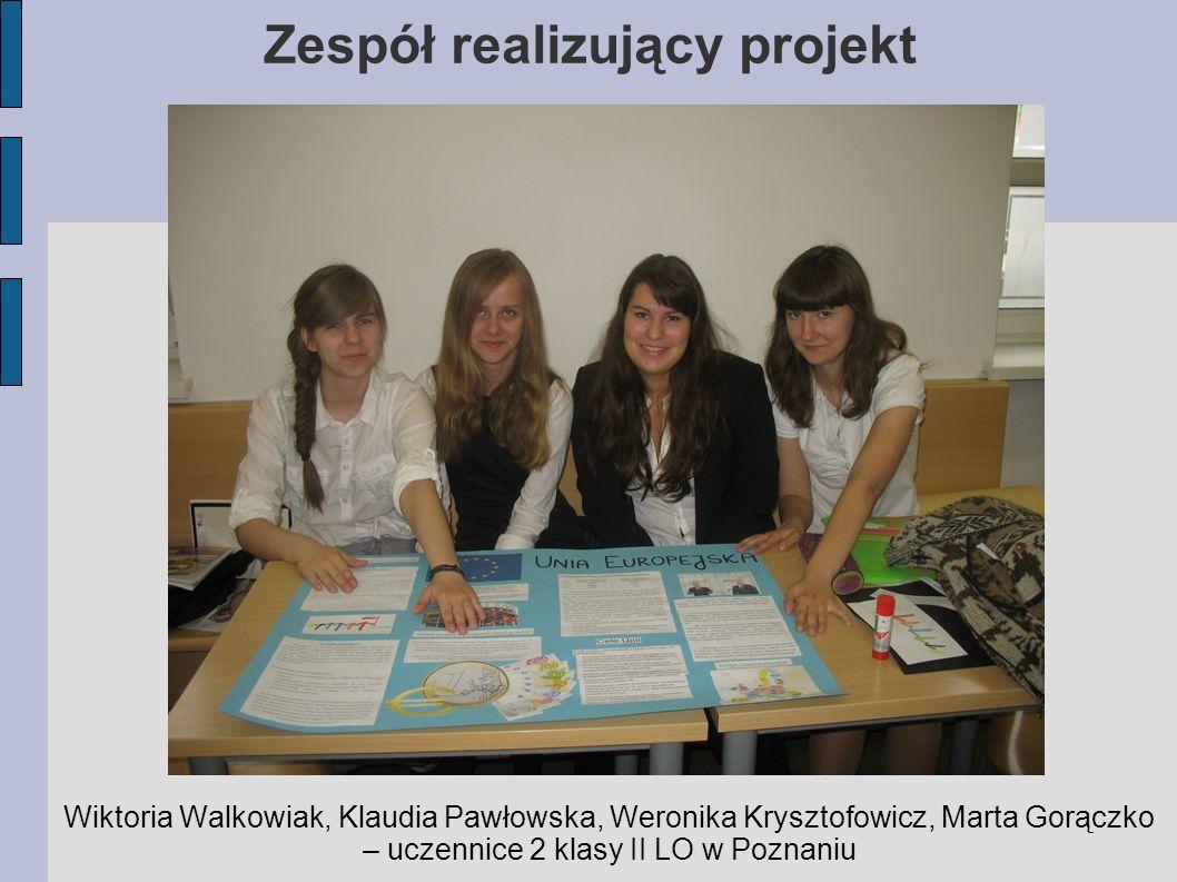 Zespół realizujący projekt Wiktoria Walkowiak, Klaudia Pawłowska, Weronika Krysztofowicz, Marta Gorączko – uczennice 2 klasy II LO w Poznaniu
