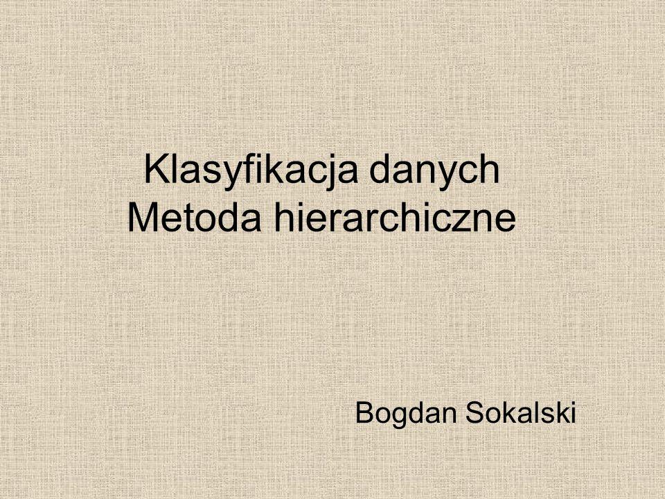 Klasyfikacja danych Metoda hierarchiczne Bogdan Sokalski