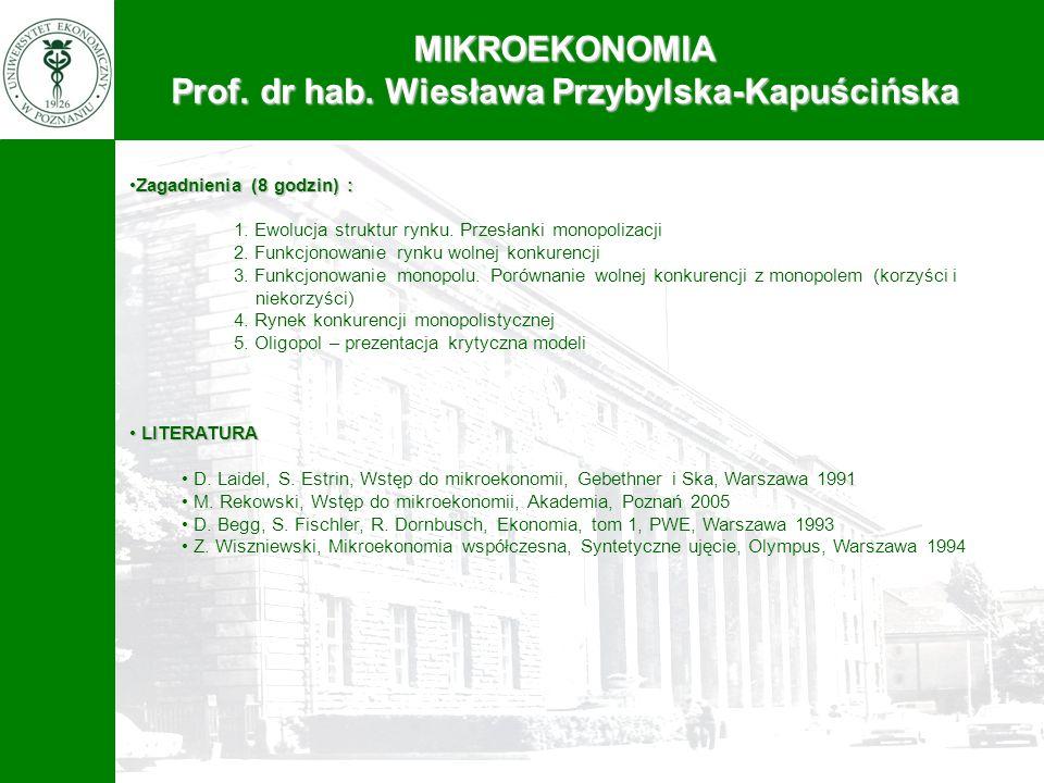 MIKROEKONOMIA Prof. dr hab. Wiesława Przybylska-Kapuścińska Zagadnienia (8 godzin) :Zagadnienia (8 godzin) : 1. Ewolucja struktur rynku. Przesłanki mo