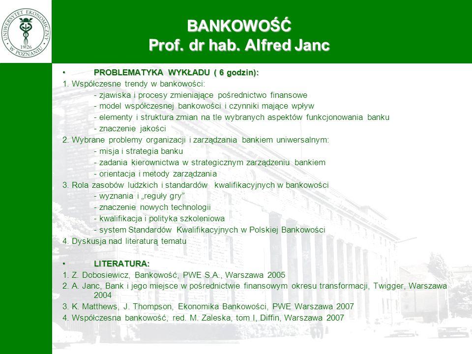 BANKOWOŚĆ Prof. dr hab. Alfred Janc PROBLEMATYKA WYKŁADU ( 6 godzin):PROBLEMATYKA WYKŁADU ( 6 godzin): 1. Współczesne trendy w bankowości: - zjawiska