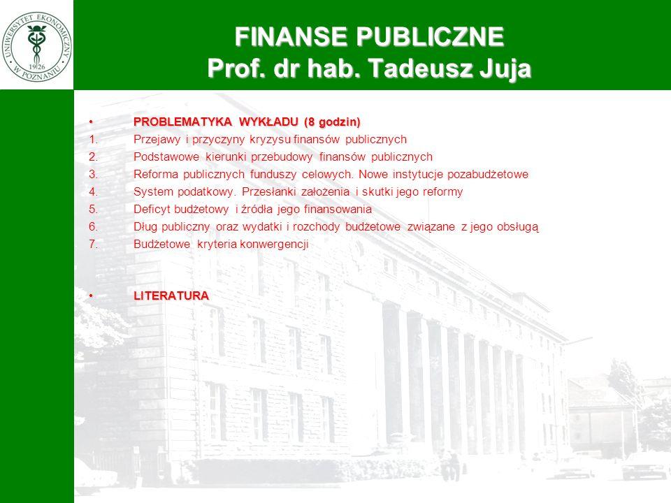 PROBLEMATYKA WYKŁADU (8 godzin)PROBLEMATYKA WYKŁADU (8 godzin) 1.Przejawy i przyczyny kryzysu finansów publicznych 2.Podstawowe kierunki przebudowy fi