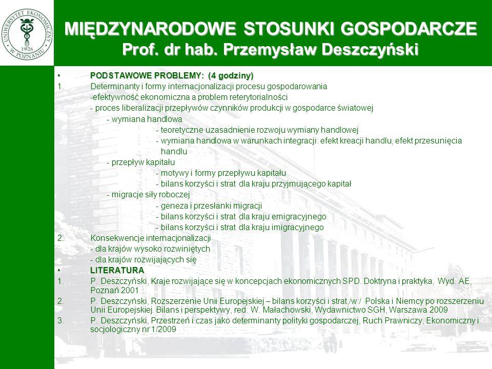MIĘDZYNARODOWE STOSUNKI GOSPODARCZE Prof. dr hab. Przemysław Deszczyński PODSTAWOWE PROBLEMY: (4 godziny)PODSTAWOWE PROBLEMY: (4 godziny) 1.Determinan