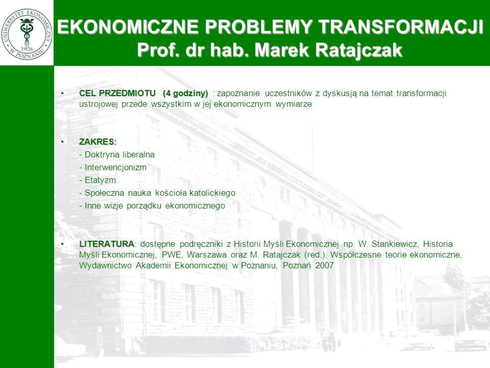 EKONOMICZNE PROBLEMY TRANSFORMACJI Prof. dr hab. Marek Ratajczak CEL PRZEDMIOTU (4 godziny)CEL PRZEDMIOTU (4 godziny) : zapoznanie uczestników z dysku