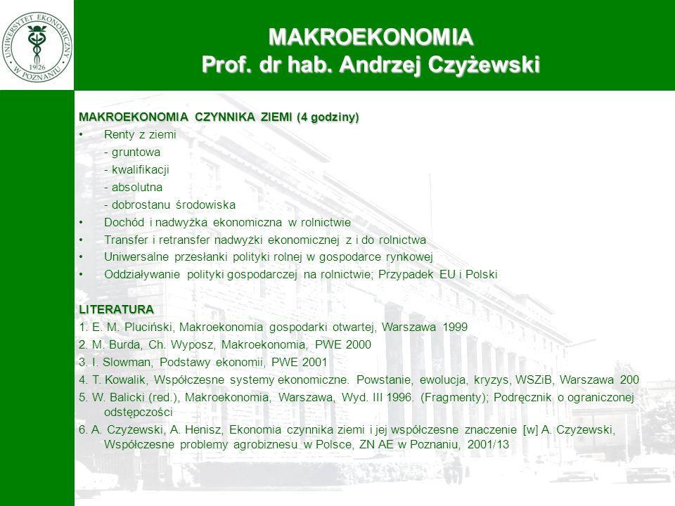MAKROEKONOMIA Prof. dr hab. Andrzej Czyżewski MAKROEKONOMIA CZYNNIKA ZIEMI (4 godziny) Renty z ziemi - gruntowa - kwalifikacji - absolutna - dobrostan