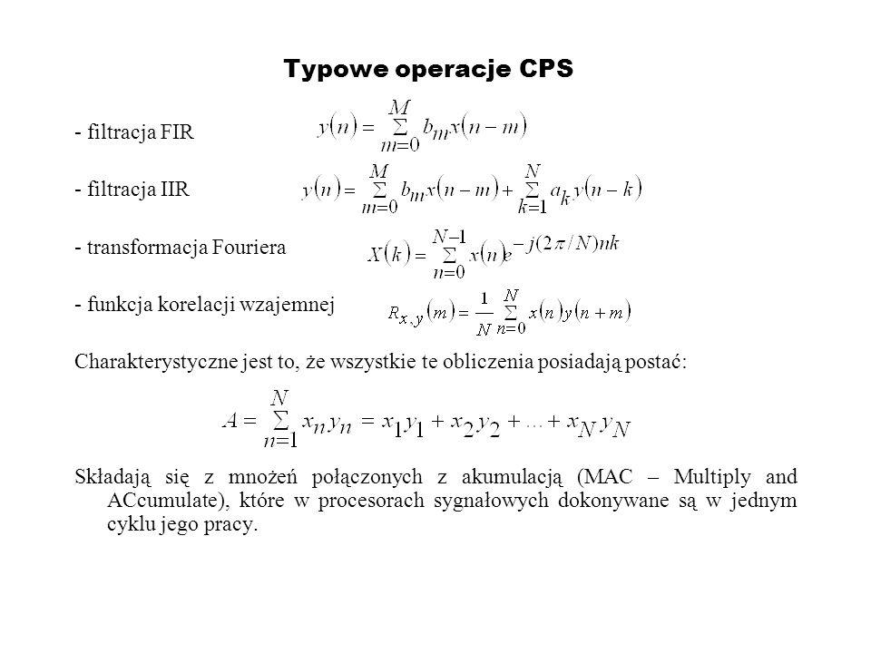 Typowe operacje CPS - filtracja FIR - filtracja IIR - transformacja Fouriera - funkcja korelacji wzajemnej Charakterystyczne jest to, że wszystkie te