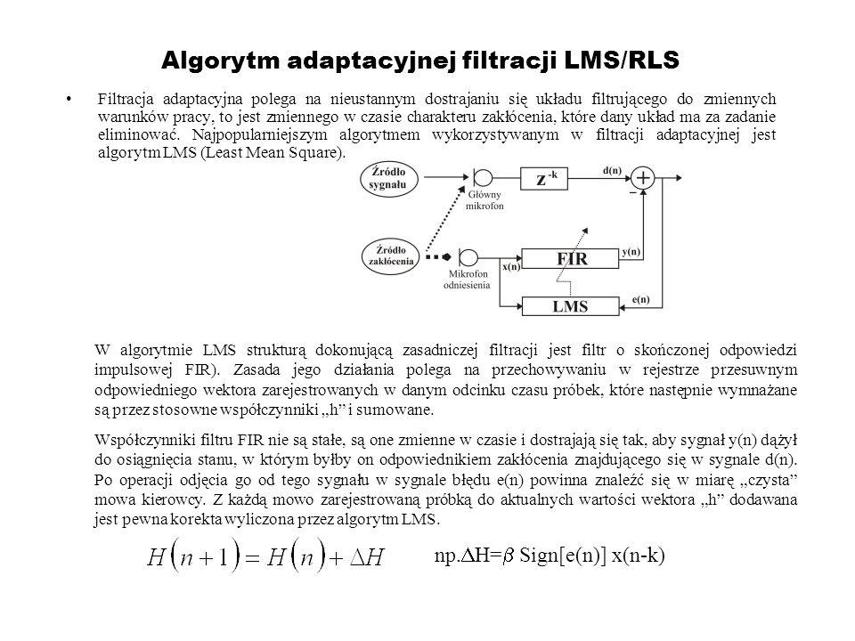 Algorytm adaptacyjnej filtracji LMS/RLS Filtracja adaptacyjna polega na nieustannym dostrajaniu się układu filtrującego do zmiennych warunków pracy, t