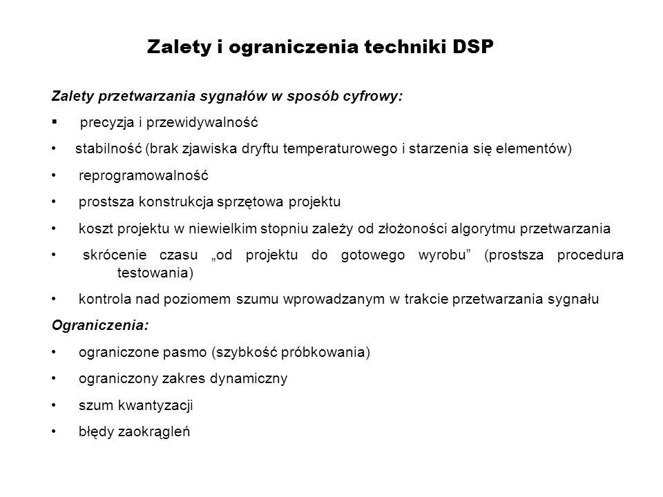 Różnice pomiędzy DSP a standardowym procesorem Równoległe mnożenie z akumulacją wykonywane w jednym cyklu, Generatory adresu ze specjalnymi trybami, Wydajny zestaw instrukcji z jedno-cyklowymi równoległymi operacjami matematycznymi i przestrzenią w pamięci oraz sprawną realizacją pętli, Zintegrowany wewnętrzny koprocesor DMA i RAM dla jednoczesnych operacji wykonywanych przez CPU i układy we/wy Podział procesorów DSP Stałoprzecinkowe (szybsze,tańsze i pobierają mniej mocy) Zmiennoprzecinkowe (większa dynamika i stosunek sygnał/szum) 16,32,64 bitowe (wg wymaganej precyzji obliczeń) Różne formaty liczb