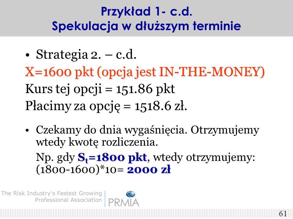 60 Strategia 2. Zakup opcji callZakup opcji call (rozważymy kursy wykonania X=1600,1700,1800) Czas do wygaśnięcia opcji równy jest 90 dni Pozostałe pa