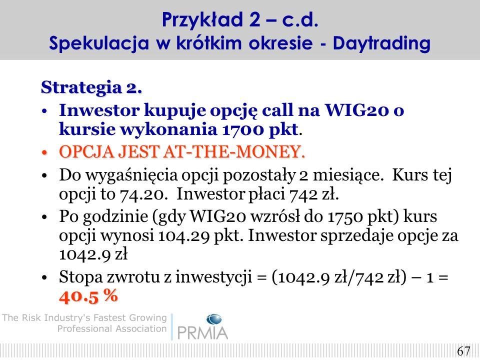 66 Strategia 1. Inwestor kupuje kontrakt terminowy na WIG20Inwestor kupuje kontrakt terminowy na WIG20 po kursie 1710 pkt Wnosi depozyt zabezpieczając