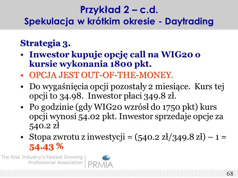 67 Strategia 2. Inwestor kupuje opcję call na WIG20 o kursie wykonania 1700 pkt. OPCJA JEST AT-THE-MONEY.OPCJA JEST AT-THE-MONEY. Do wygaśnięcia opcji