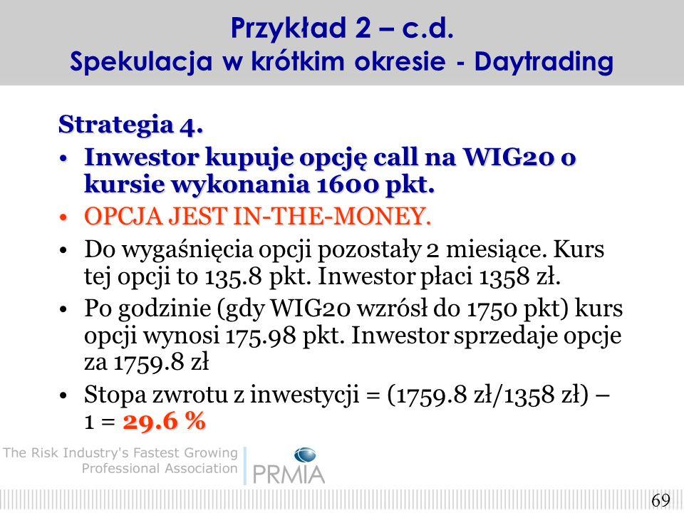 68 Strategia 3. Inwestor kupuje opcję call na WIG20 o kursie wykonania 1800 pkt. OPCJA JEST OUT-OF-THE-MONEY.OPCJA JEST OUT-OF-THE-MONEY. Do wygaśnięc