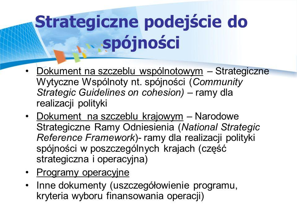 Strategiczne Wytyczne Wspólnoty (CSG) 2007-2013 SEKCJA 1 Spójność, wzrost, zatrudnienie SEKCJA 2 Główne nierówności społeczno-ekonomiczne i terytorialne SEKCJA 3 Priorytety polityki spójności 2007-2013 PRIORYTET 1 Sprawić, by Europa i jej regiony stały się bardziej atrakcyjnym miejscem do inwestycji i pracy PRIORYTET 2 Wiedza i innowacje na rzecz wzrostu PRIORYTET 3 Większa ilość i lepsze miejsca pracy PRIORYTET 4 Spójność terytorialna PRIORYTET 5 Ulepszanie zarządzania Lepsza i szersza infrastruktura transportowa Społeczeństwo informacyjne dla wszystkich Czystsze środowisko naturalne Zależność od tradycyjnych źródeł energii Zdrowie Wzrost i poprawa inwestycji w RTD Umożliwianie innowacji i promowanie przedsiębiorczości Dostęp do finansowania Więcej osób w stanie zatrudnienia oraz modernizacja systemów ochrony socjalnej Poprawa adaptacji pracowników i przed- siębiorstw oraz elastyczności rynków pracy Wyważony rozkład działalności gospodarczej Współpraca transgraniczna Współpraca transnarodowa Lepsza edukacja i poprawa umiejętności
