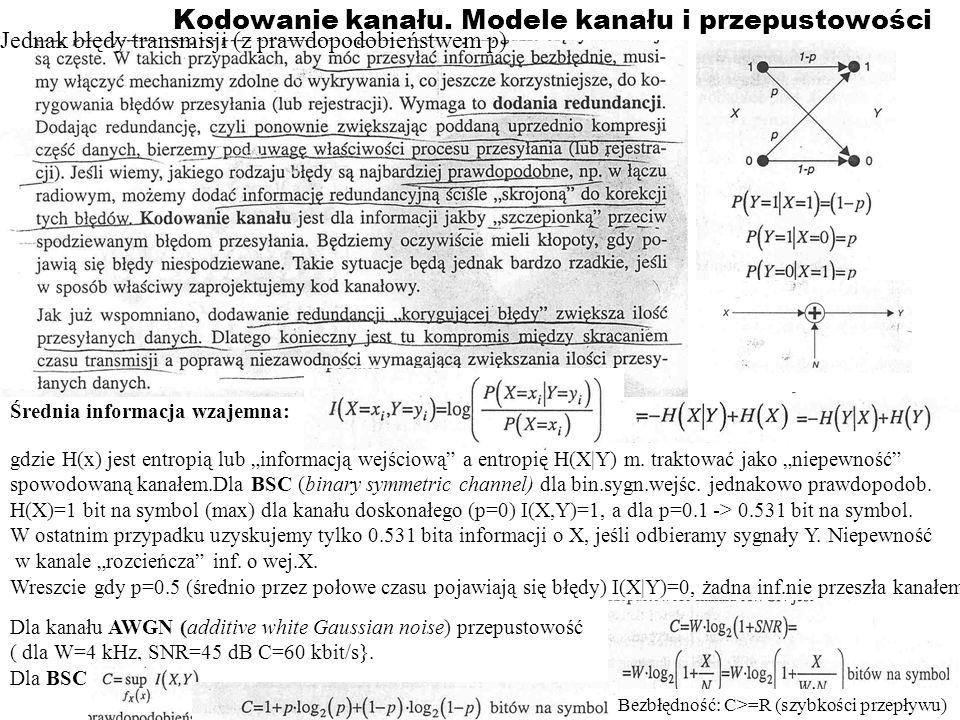 Kodowanie kanału. Modele kanału i przepustowości Średnia informacja wzajemna: gdzie H(x) jest entropią lub informacją wejściową a entropię H(X Y) m. t