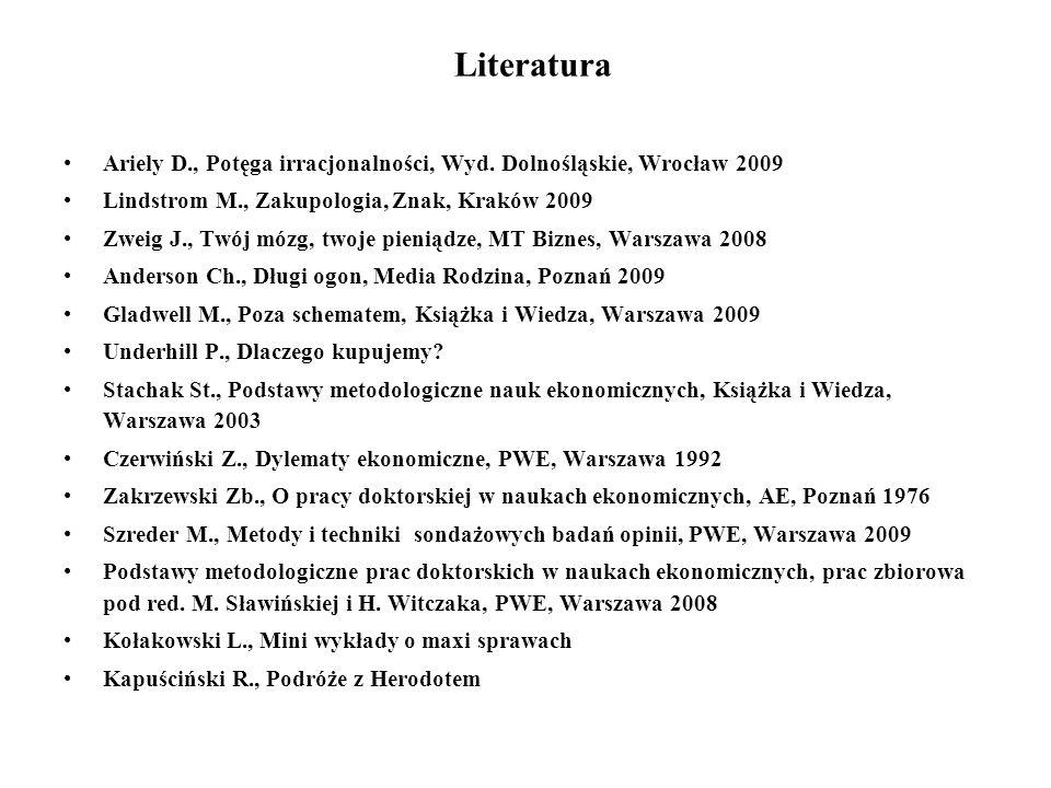 Literatura Ariely D., Potęga irracjonalności, Wyd. Dolnośląskie, Wrocław 2009 Lindstrom M., Zakupologia, Znak, Kraków 2009 Zweig J., Twój mózg, twoje