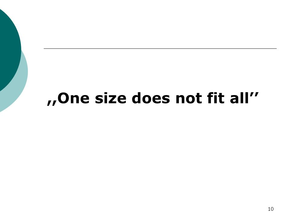 ,,One size does not fit all 10