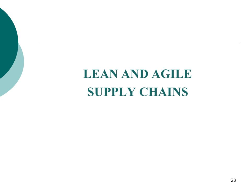 LEAN AND AGILE SUPPLY CHAINS 28