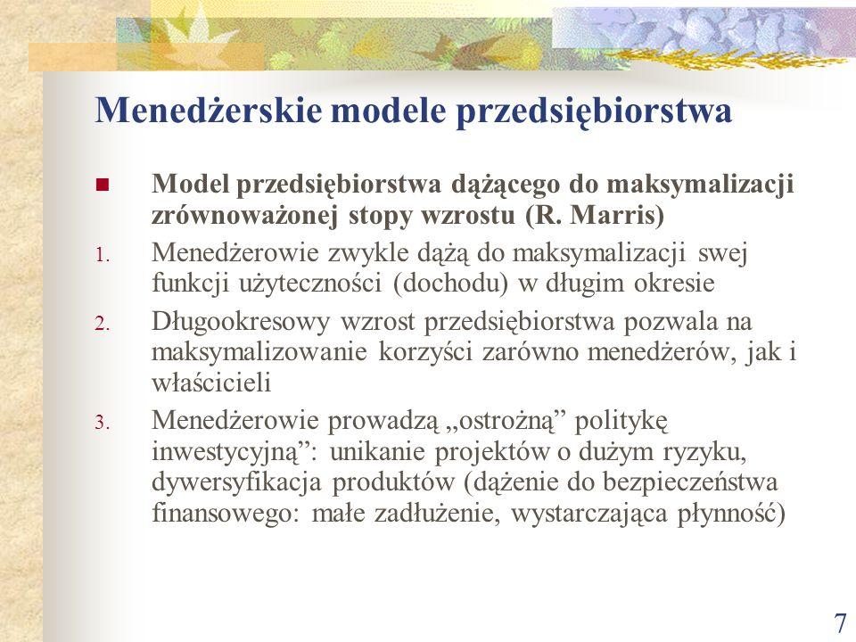 7 Menedżerskie modele przedsiębiorstwa Model przedsiębiorstwa dążącego do maksymalizacji zrównoważonej stopy wzrostu (R. Marris) 1. Menedżerowie zwykl