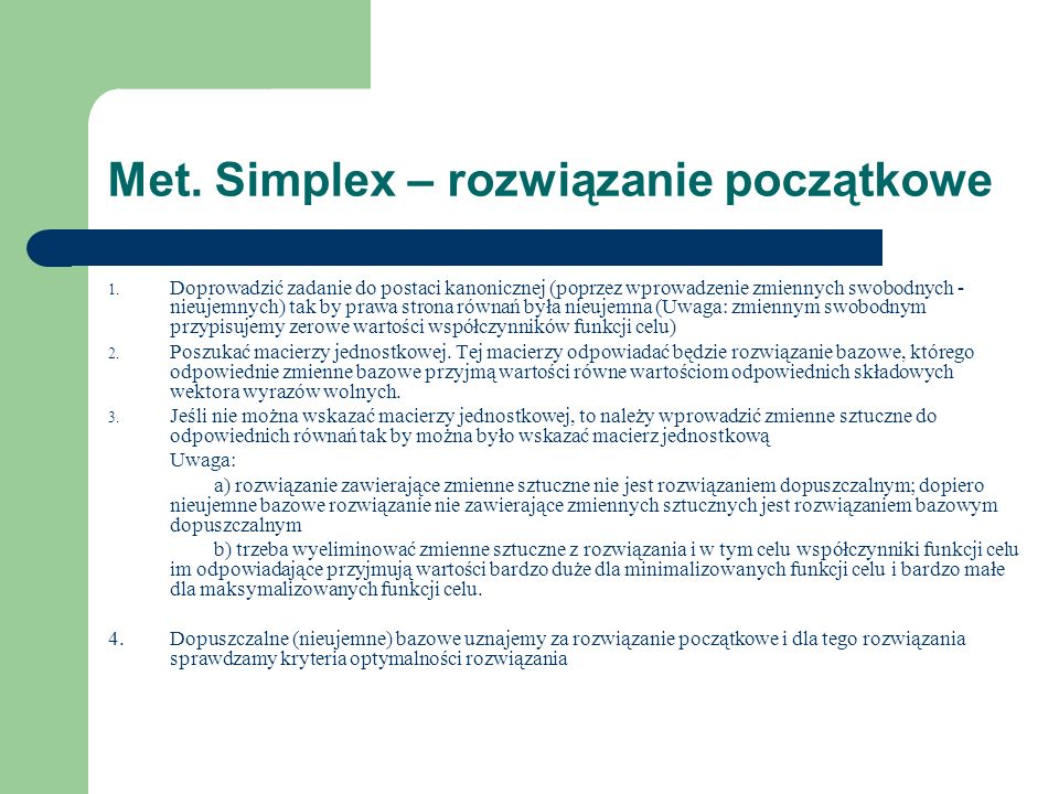 Met. Simplex – rozwiązanie początkowe 1. Doprowadzić zadanie do postaci kanonicznej (poprzez wprowadzenie zmiennych swobodnych - nieujemnych) tak by p