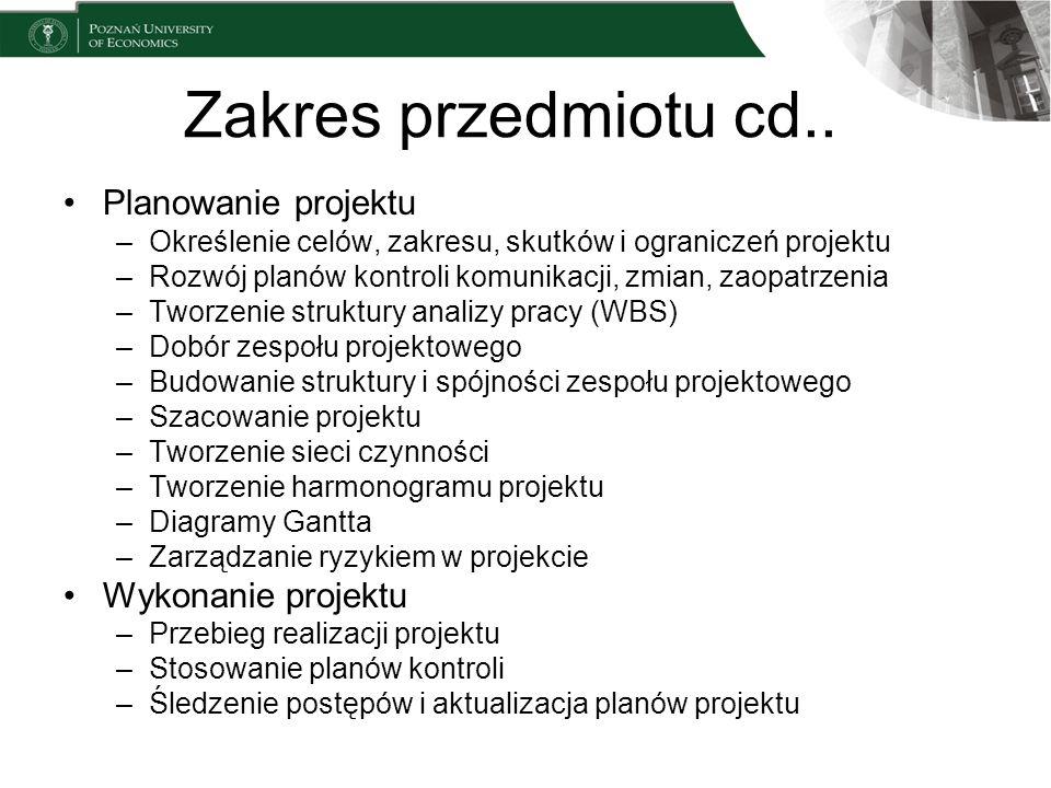 Zakres przedmiotu cd.. Planowanie projektu –Określenie celów, zakresu, skutków i ograniczeń projektu –Rozwój planów kontroli komunikacji, zmian, zaopa