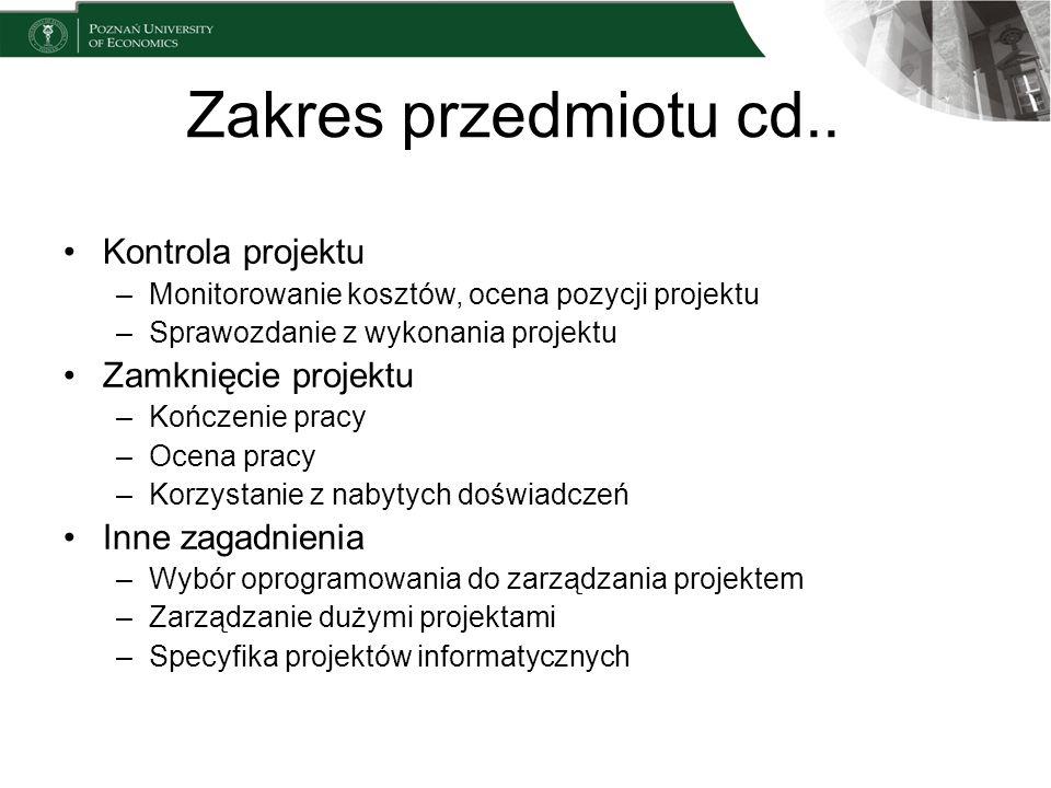 Zakres przedmiotu cd.. Kontrola projektu –Monitorowanie kosztów, ocena pozycji projektu –Sprawozdanie z wykonania projektu Zamknięcie projektu –Kończe