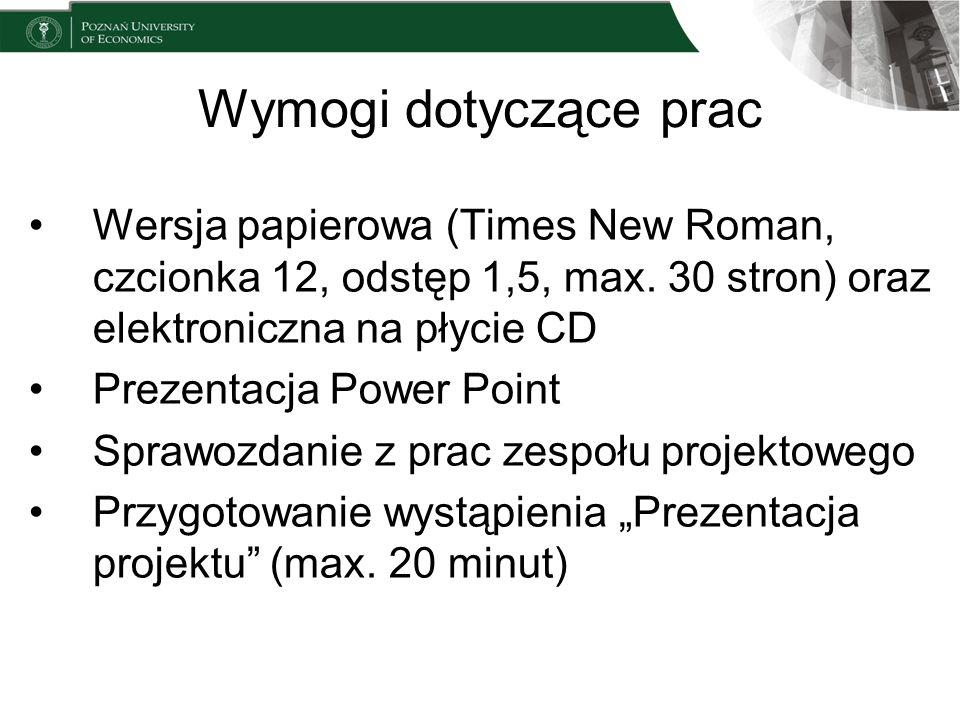 Wymogi dotyczące prac Wersja papierowa (Times New Roman, czcionka 12, odstęp 1,5, max. 30 stron) oraz elektroniczna na płycie CD Prezentacja Power Poi