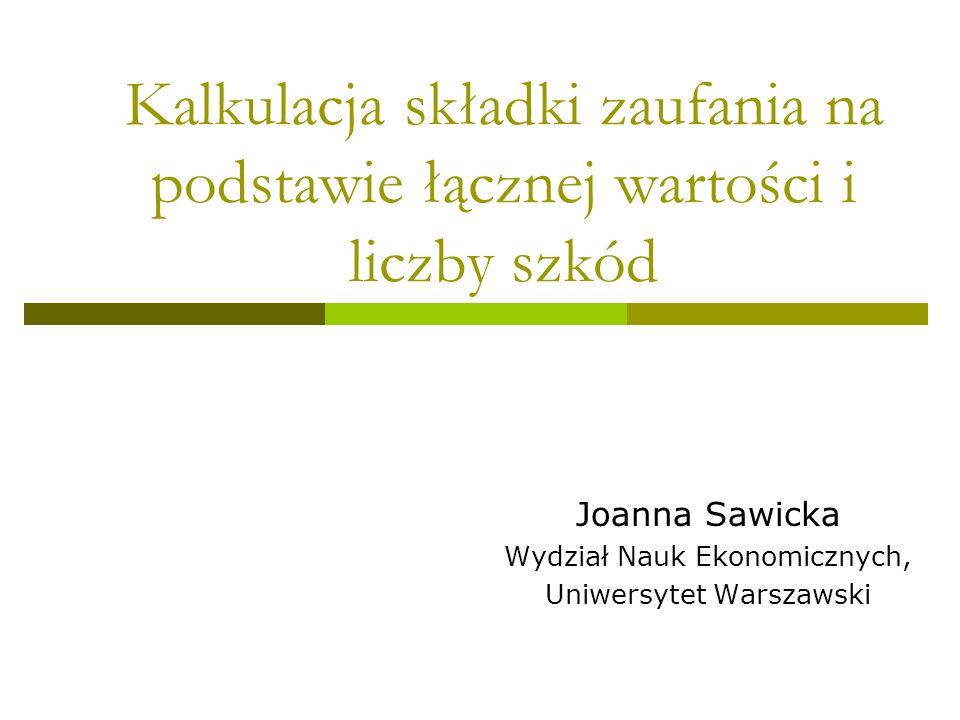 Kalkulacja składki zaufania na podstawie łącznej wartości i liczby szkód Joanna Sawicka Wydział Nauk Ekonomicznych, Uniwersytet Warszawski