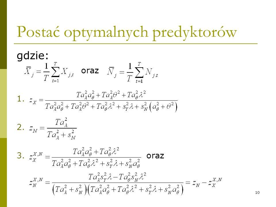 10 Postać optymalnych predyktorów gdzie: oraz 1. 2. 3. oraz