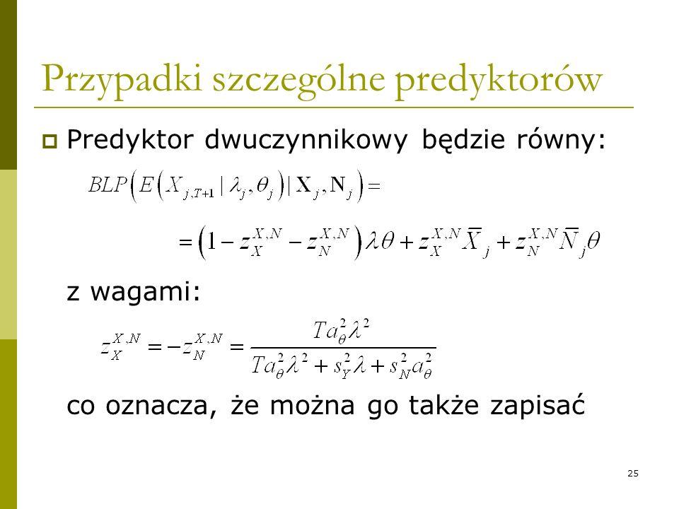 25 Przypadki szczególne predyktorów Predyktor dwuczynnikowy będzie równy: z wagami: co oznacza, że można go także zapisać