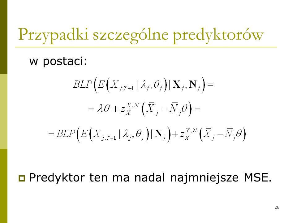 26 Przypadki szczególne predyktorów w postaci: Predyktor ten ma nadal najmniejsze MSE.