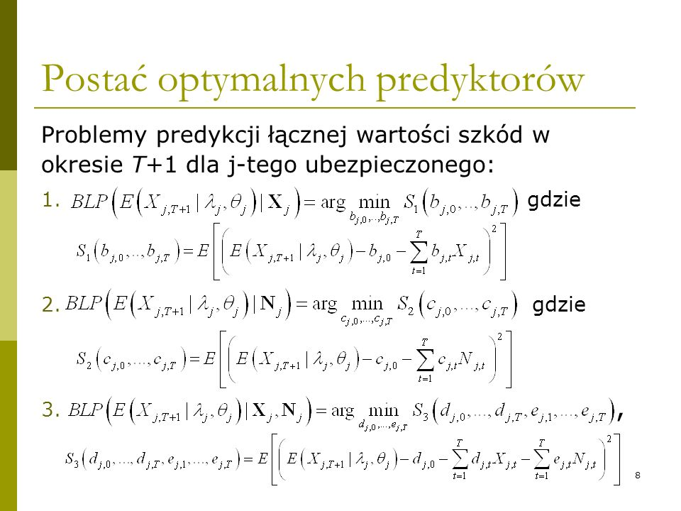 8 Postać optymalnych predyktorów Problemy predykcji łącznej wartości szkód w okresie T+1 dla j-tego ubezpieczonego: 1. gdzie 2. gdzie 3.,