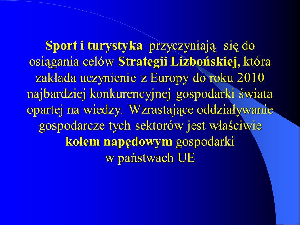 Sport i turystyka przyczyniają się do osiągania celów Strategii Lizbońskiej, która zakłada uczynienie z Europy do roku 2010 najbardziej konkurencyjnej gospodarki świata opartej na wiedzy.