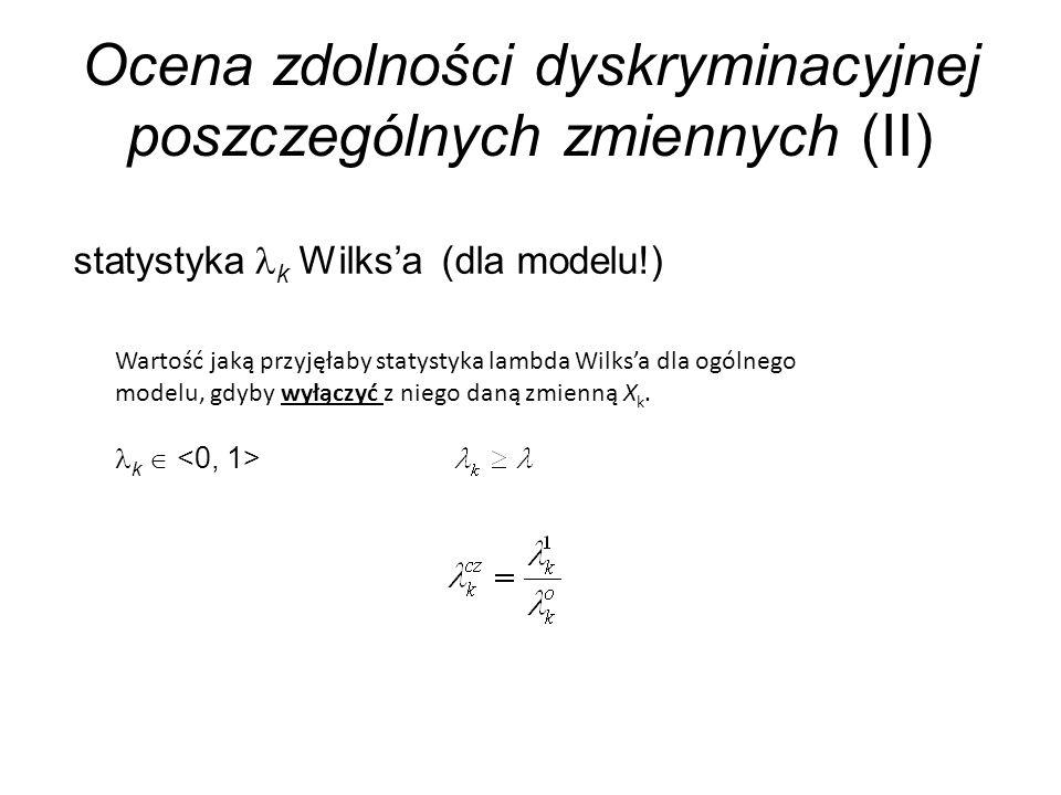 Ocena zdolności dyskryminacyjnej poszczególnych zmiennych (II) statystyka k Wilksa (dla modelu!) Wartość jaką przyjęłaby statystyka lambda Wilksa dla