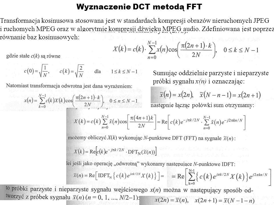Wyznaczenie DCT metodą FFT Transformacja kosinusowa stosowana jest w standardach kompresji obrazów nieruchomych JPEG i ruchomych MPEG oraz w algorytmi
