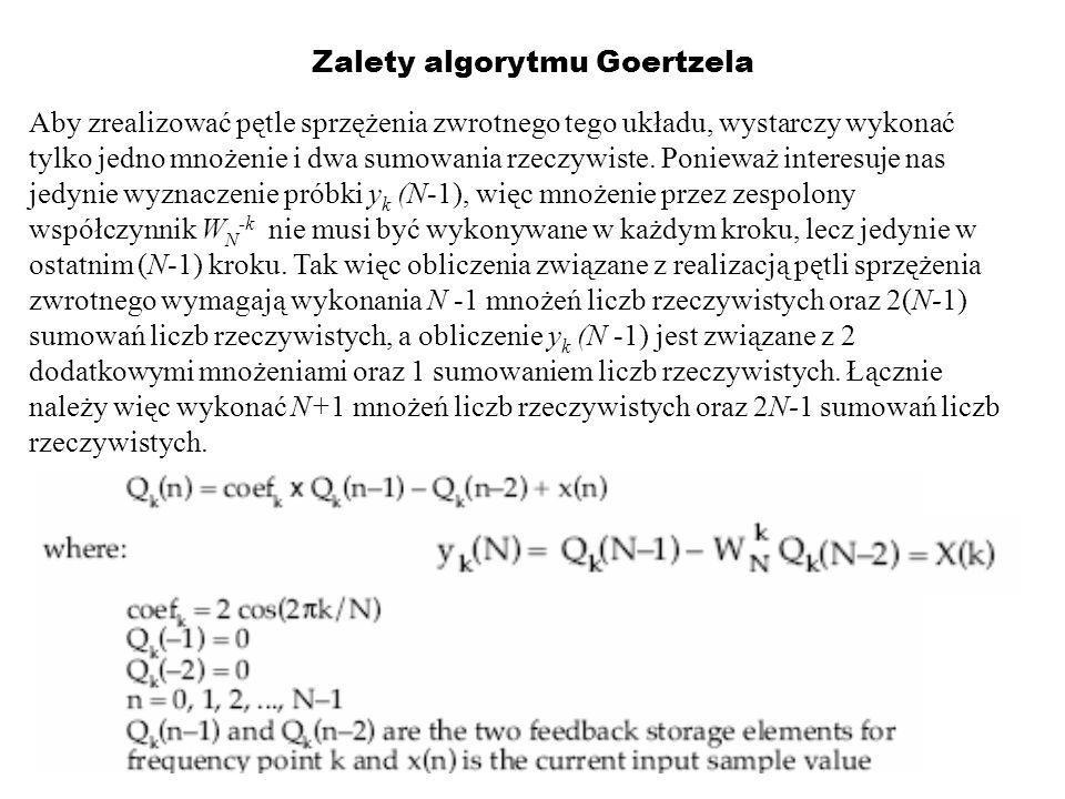 Zalety algorytmu Goertzela Aby zrealizować pętle sprzężenia zwrotnego tego układu, wystarczy wykonać tylko jedno mnożenie i dwa sumowania rzeczywiste.
