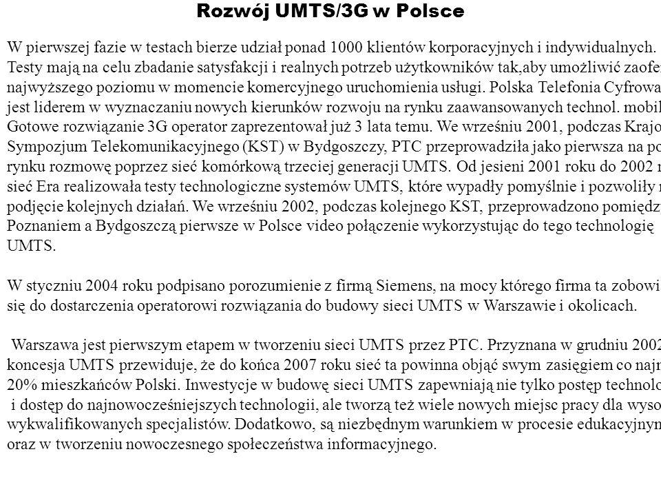 Rozwój UMTS/3G w Polsce W pierwszej fazie w testach bierze udział ponad 1000 klientów korporacyjnych i indywidualnych. Testy mają na celu zbadanie sat